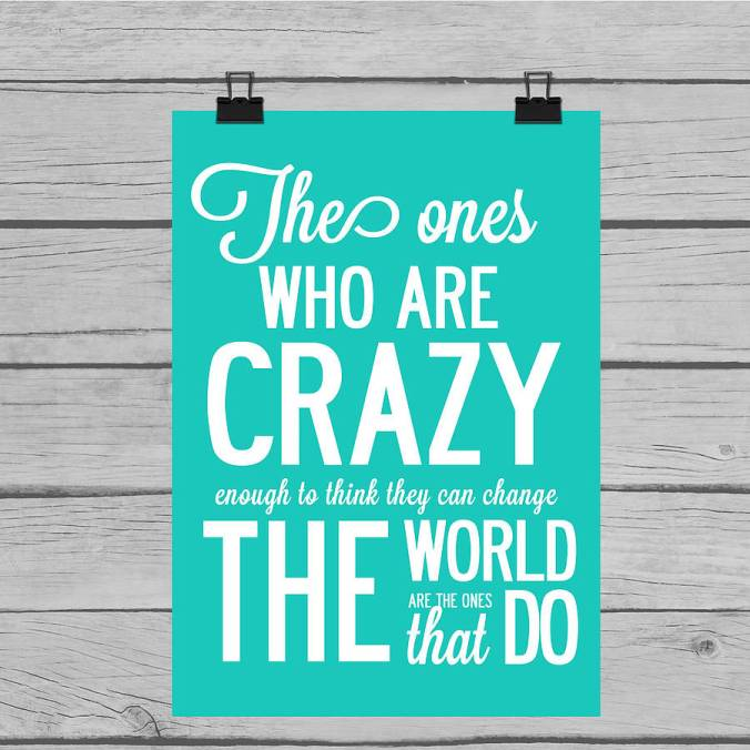 original_the-ones-who-are-crazy-enoughe-print